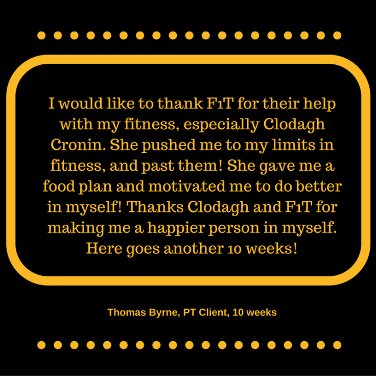 i-would-like-to-thank-f1t-for-their-help-with-my-fitness-especially-clodagh-cronin-she-pushed-me-to-my-limits-in-fitnes-and-past-them-she-gave-me-a-food-plan-and-motivated-me-to-do-better-in-mysel